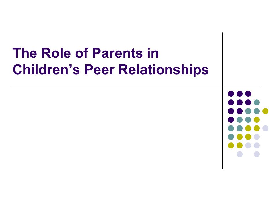 The Role of Parents in Children's Peer Relationships