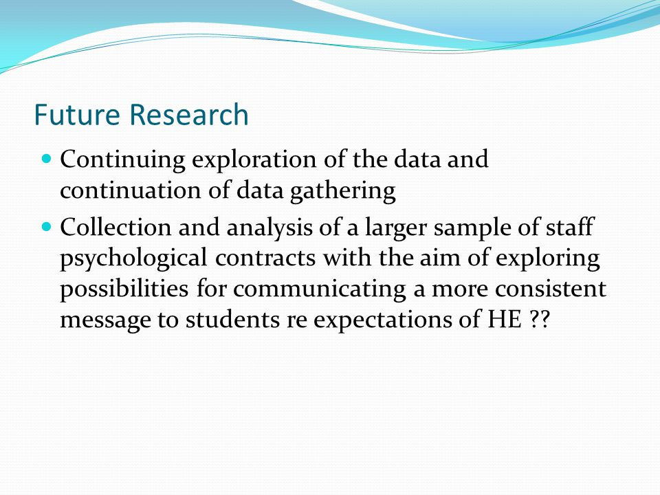 Future Research Continuing exploration of the data and continuation of data gathering.