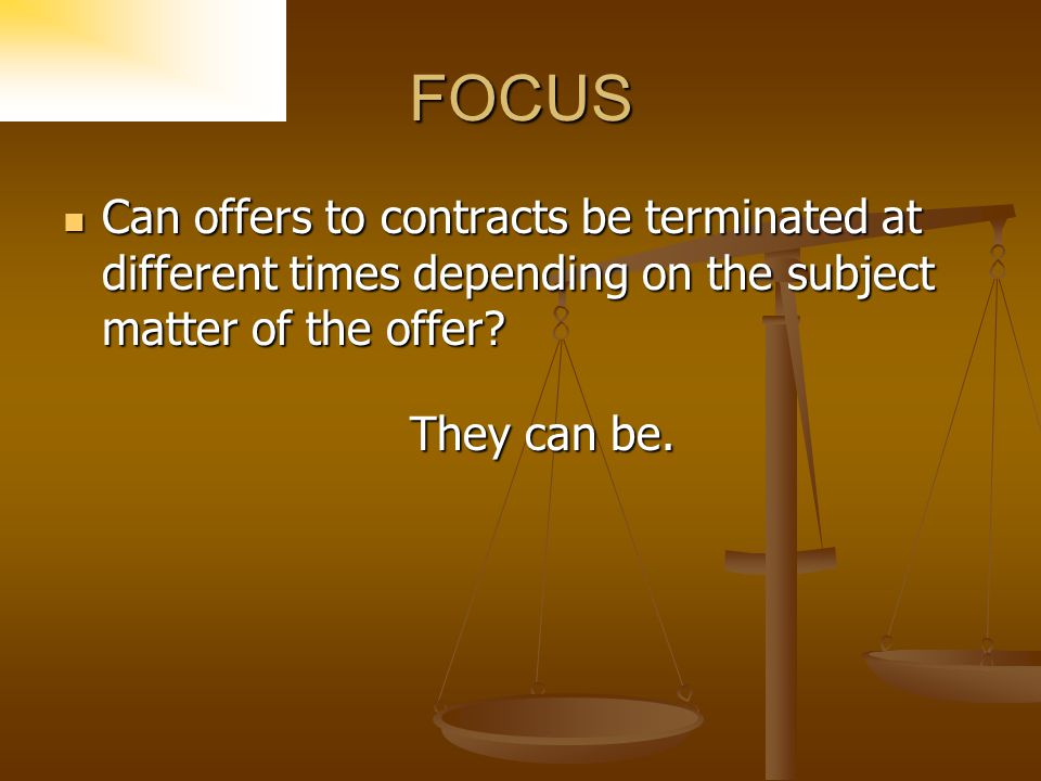 FOCUS Can offers to contracts be terminated at different times depending on the subject matter of the offer