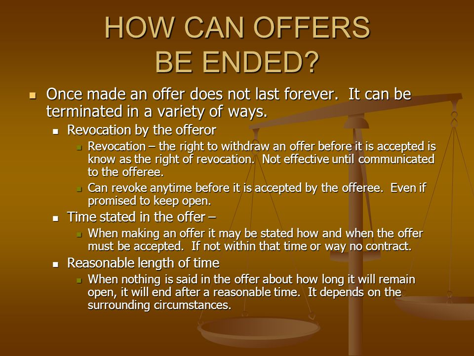HOW CAN OFFERS BE ENDED Once made an offer does not last forever. It can be terminated in a variety of ways.