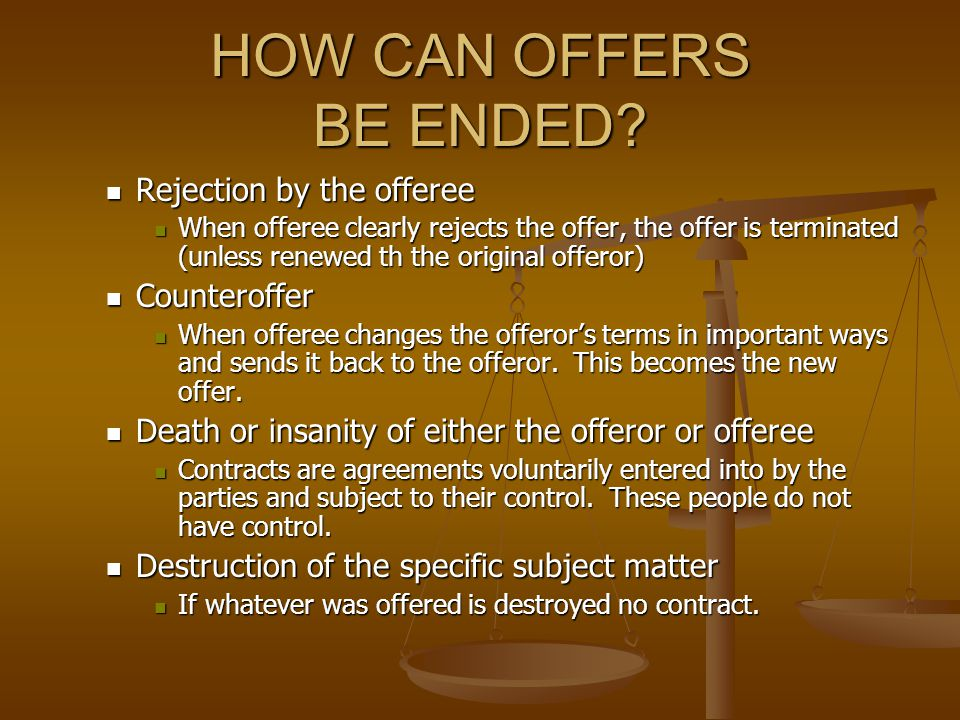 HOW CAN OFFERS BE ENDED Rejection by the offeree Counteroffer