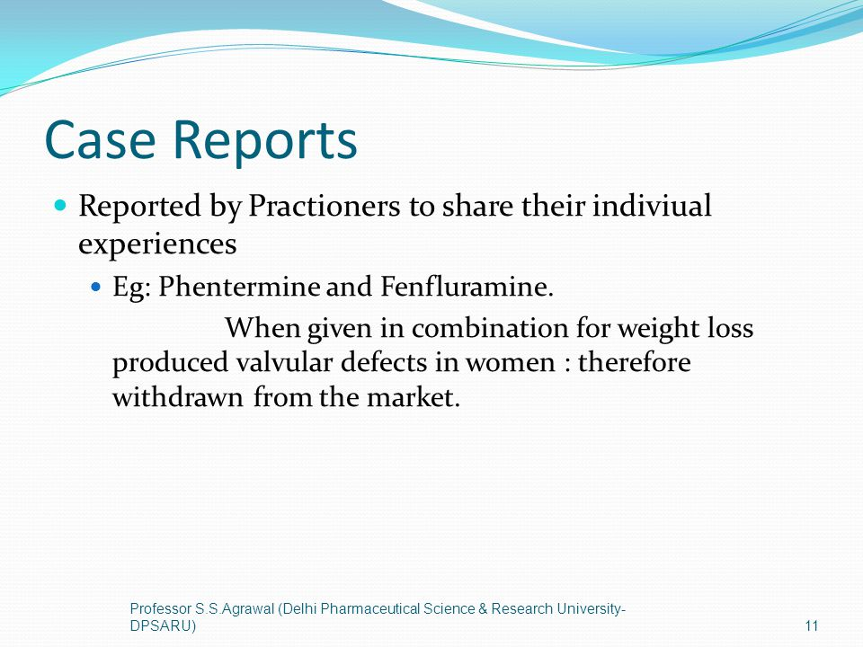 Case Reports Reported by Practioners to share their indiviual experiences. Eg: Phentermine and Fenfluramine.