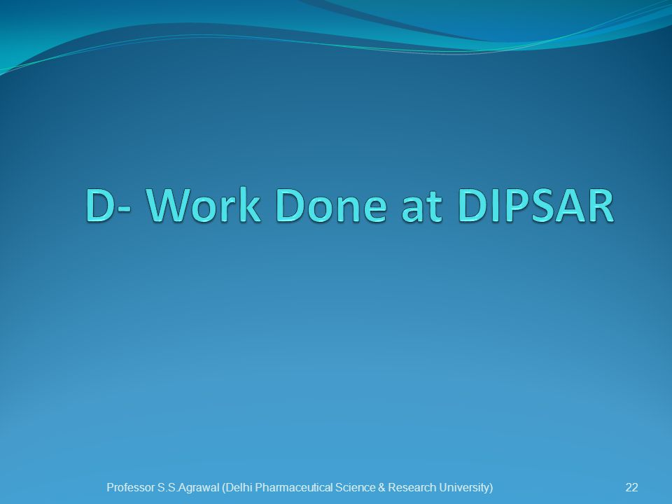 D- Work Done at DIPSAR Professor S.S.Agrawal (Delhi Pharmaceutical Science & Research University)