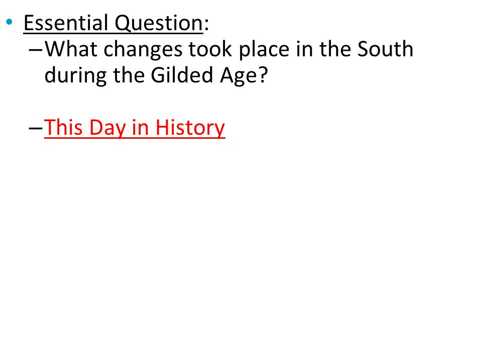 Essential Question: What changes took place in the South during the Gilded Age This Day in History