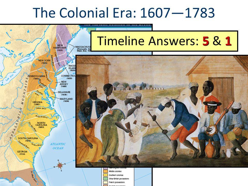 The Colonial Era: 1607—1783 Timeline Answers: 5 & 1
