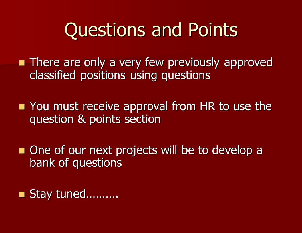Questions and Points There are only a very few previously approved classified positions using questions.