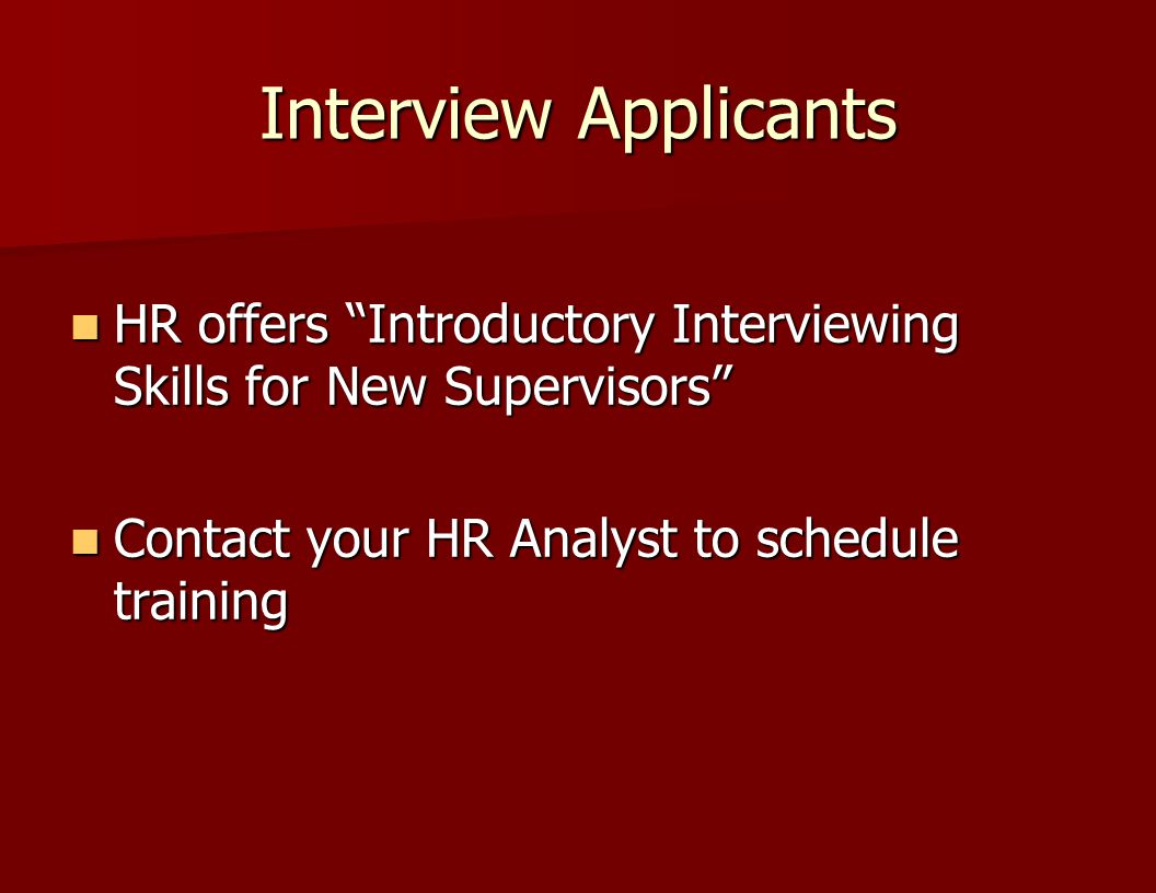 Interview Applicants HR offers Introductory Interviewing Skills for New Supervisors Contact your HR Analyst to schedule training.