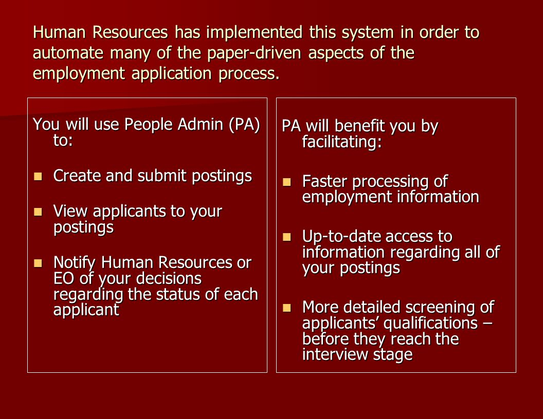 Human Resources has implemented this system in order to automate many of the paper-driven aspects of the employment application process.