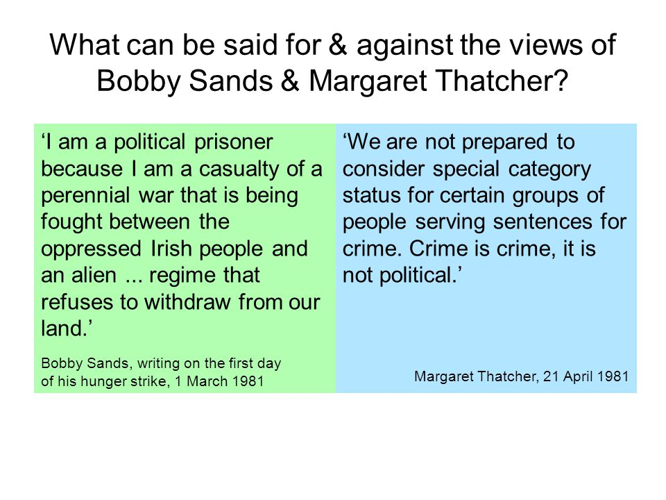 What can be said for & against the views of Bobby Sands & Margaret Thatcher