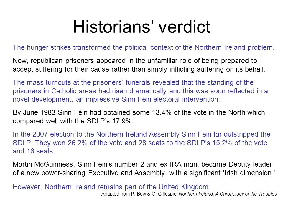 Historians' verdict The hunger strikes transformed the political context of the Northern Ireland problem.