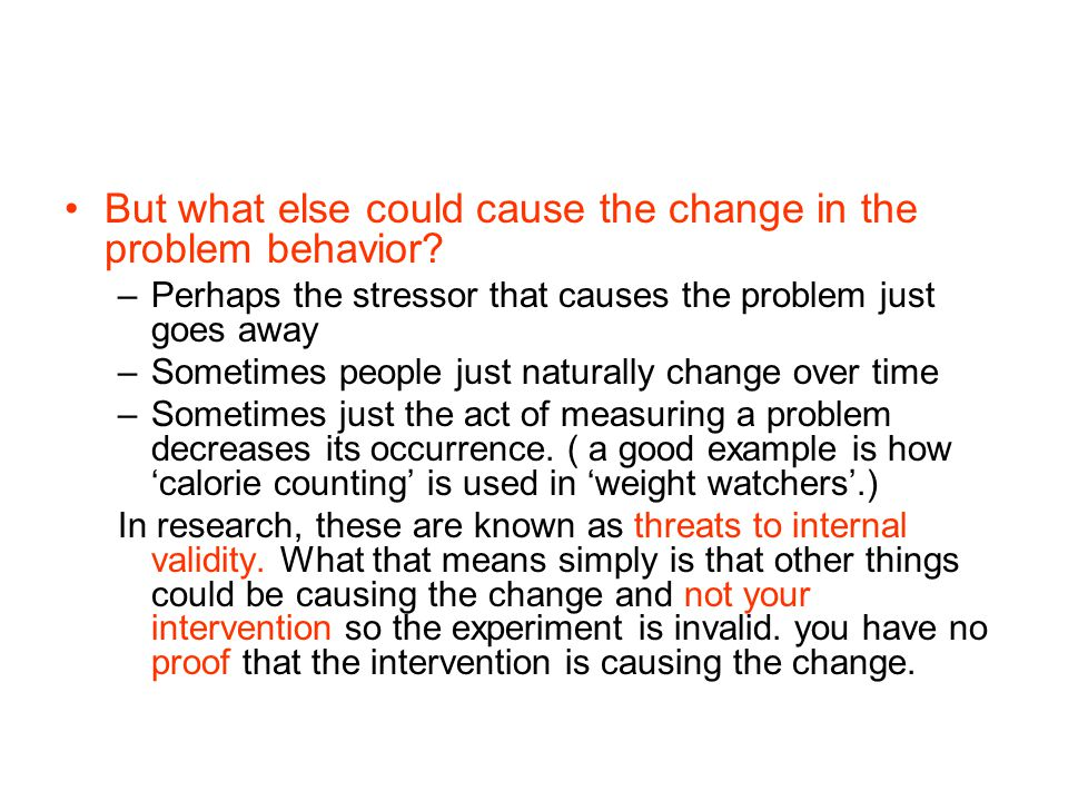 But what else could cause the change in the problem behavior