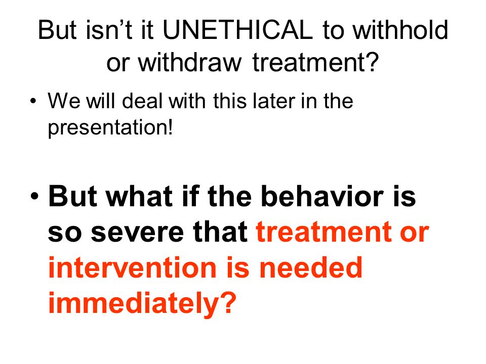 But isn't it UNETHICAL to withhold or withdraw treatment