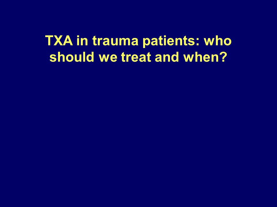 TXA in trauma patients: who should we treat and when