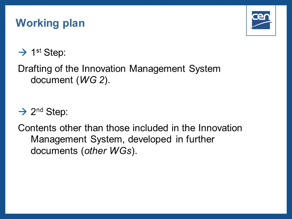 Working plan 1st Step: Drafting of the Innovation Management System document (WG 2). 2nd Step: