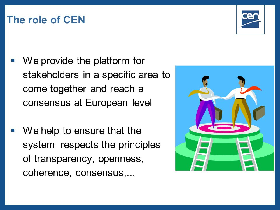 The role of CEN We provide the platform for