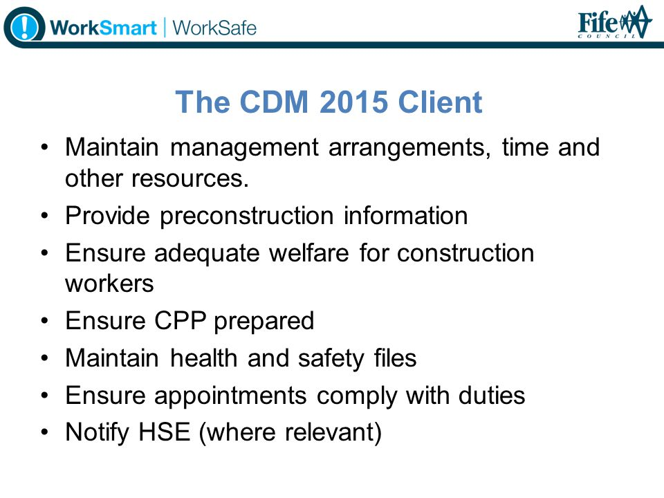 The CDM 2015 Client Maintain management arrangements, time and other resources. Provide preconstruction information.