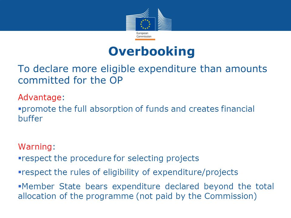 Overbooking To declare more eligible expenditure than amounts committed for the OP. Advantage: