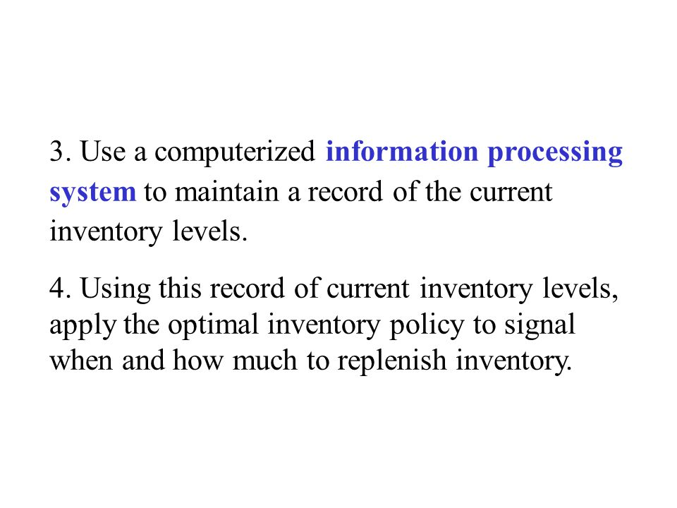 3. Use a computerized information processing system to maintain a record of the current inventory levels.