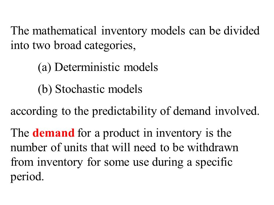 The mathematical inventory models can be divided into two broad categories,