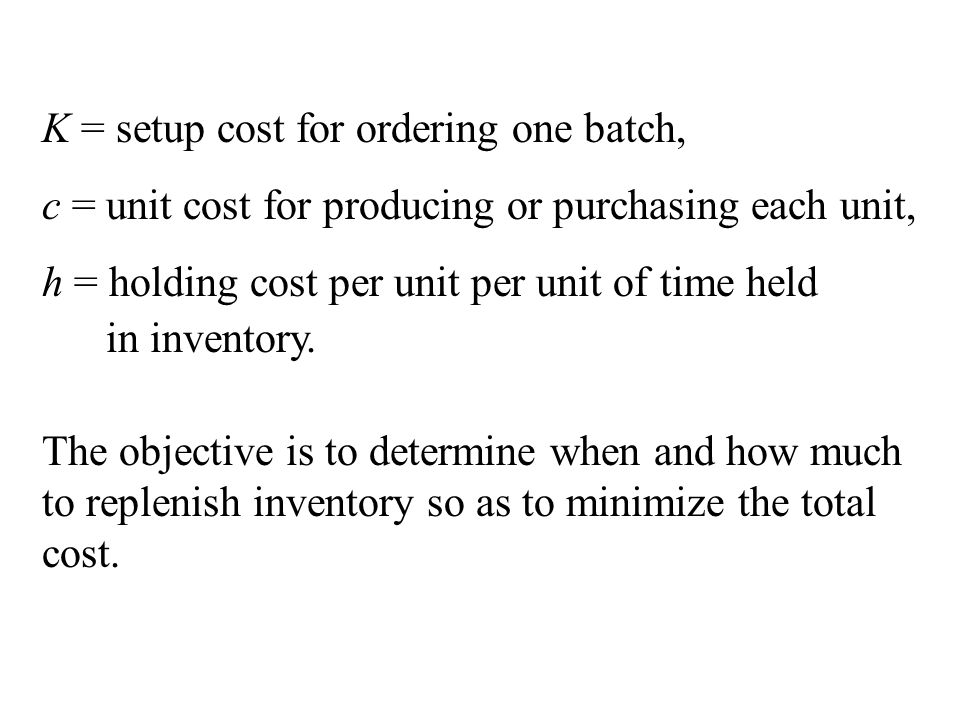 K = setup cost for ordering one batch,