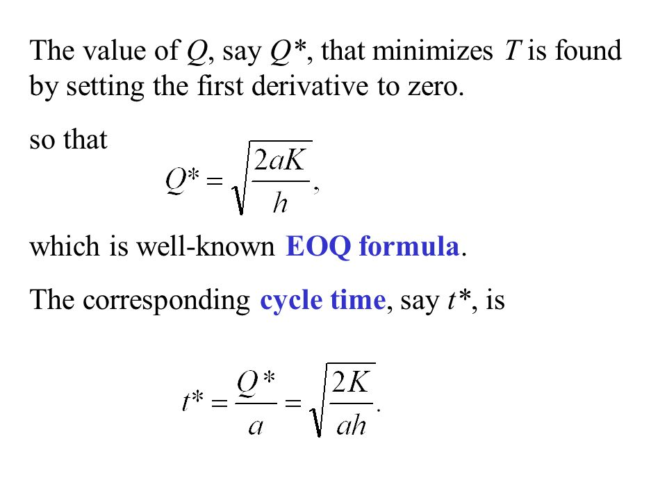 The value of Q, say Q*, that minimizes T is found by setting the first derivative to zero.