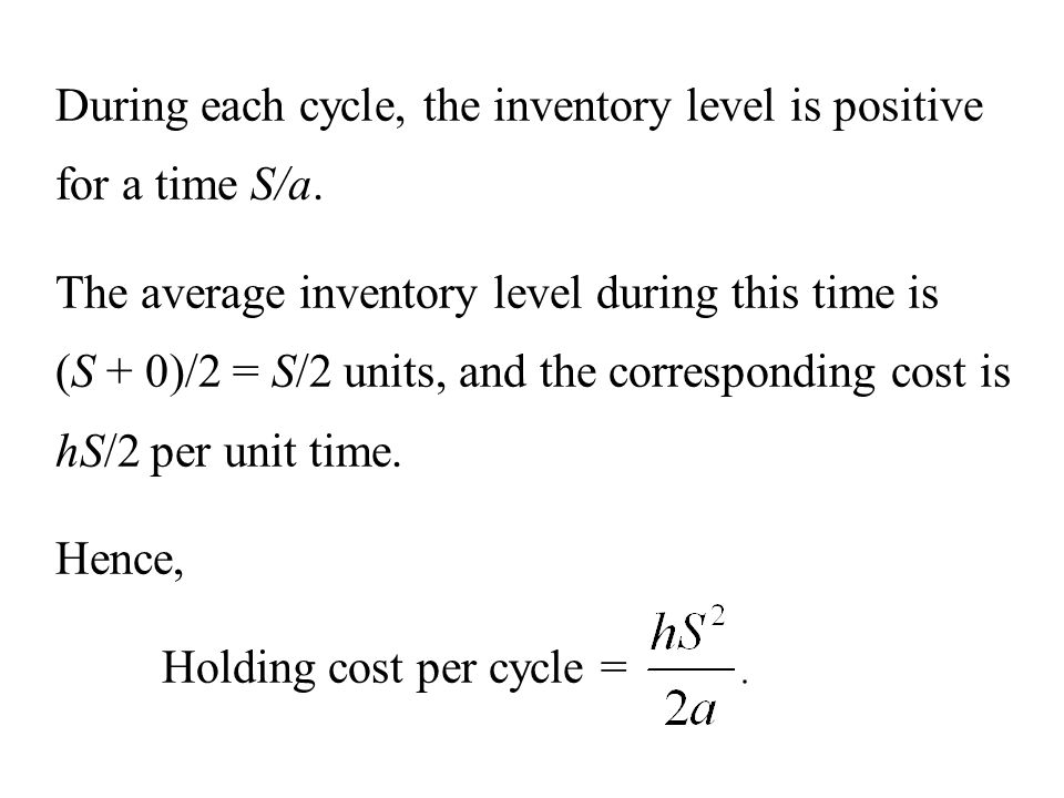 During each cycle, the inventory level is positive for a time S/a.