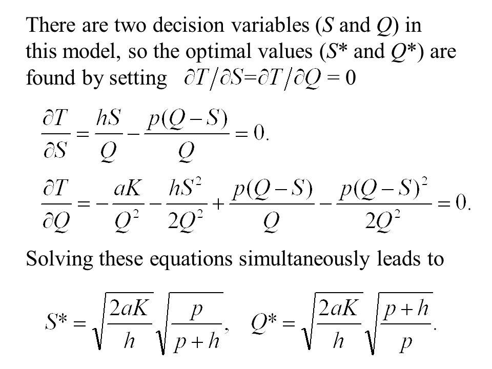 There are two decision variables (S and Q) in this model, so the optimal values (S* and Q*) are found by setting = = 0
