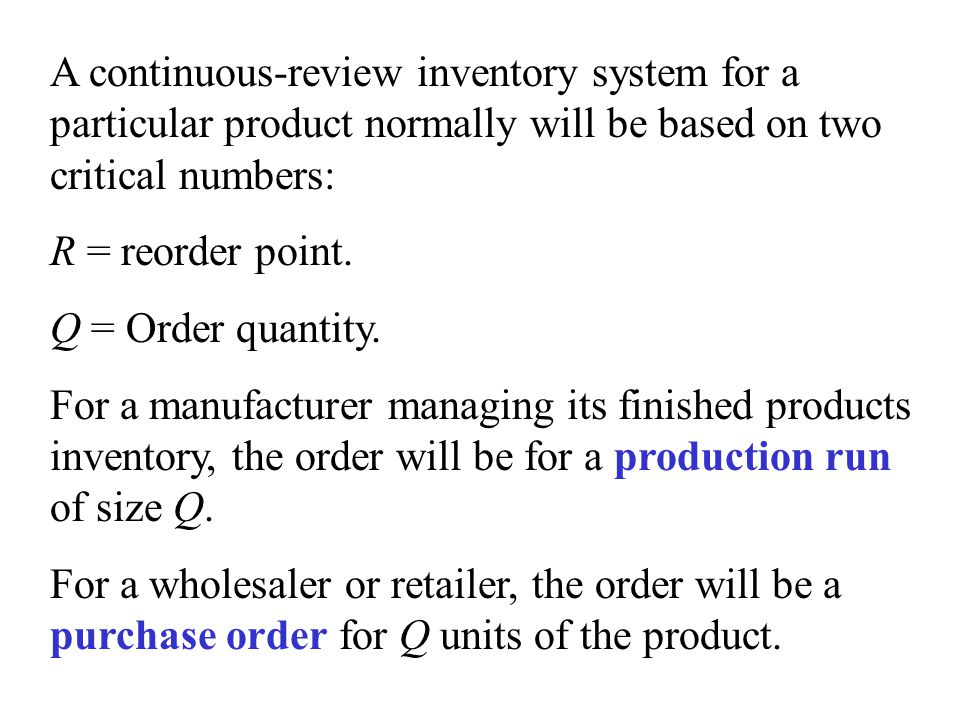 A continuous-review inventory system for a particular product normally will be based on two critical numbers: