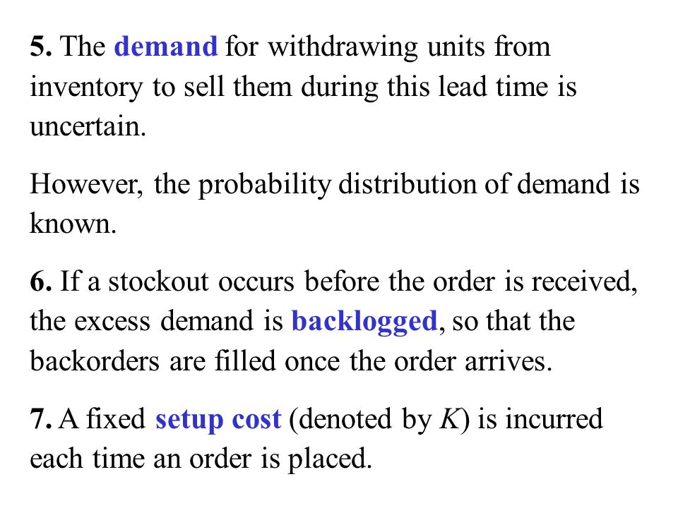 5. The demand for withdrawing units from inventory to sell them during this lead time is uncertain.
