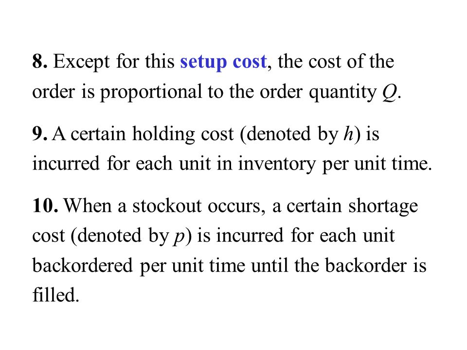 8. Except for this setup cost, the cost of the order is proportional to the order quantity Q.