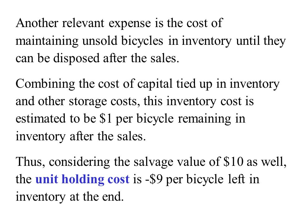 Another relevant expense is the cost of maintaining unsold bicycles in inventory until they can be disposed after the sales.