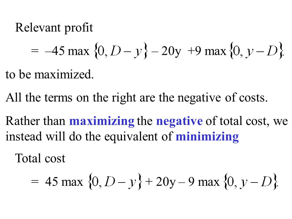 Relevant profit = –45 max – 20y +9 max. to be maximized. All the terms on the right are the negative of costs.