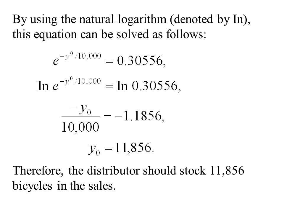 By using the natural logarithm (denoted by In), this equation can be solved as follows: