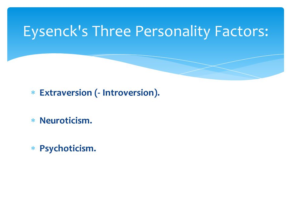 Eysenck s Three Personality Factors: