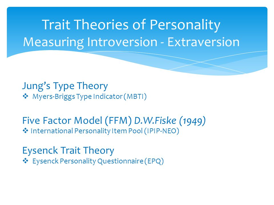Trait Theories of Personality Measuring Introversion - Extraversion