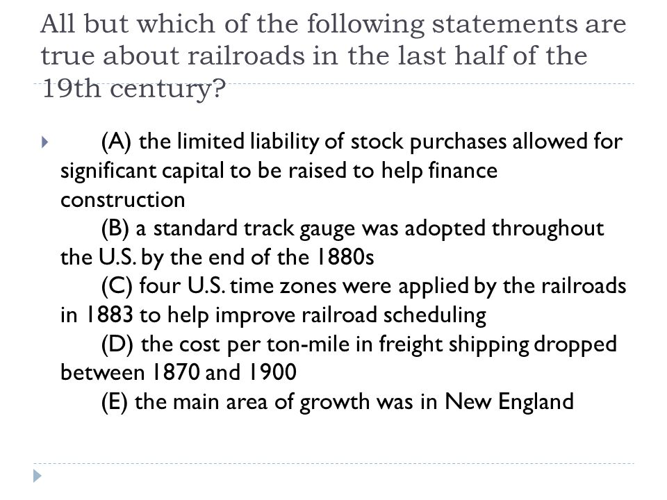 All but which of the following statements are true about railroads in the last half of the 19th century