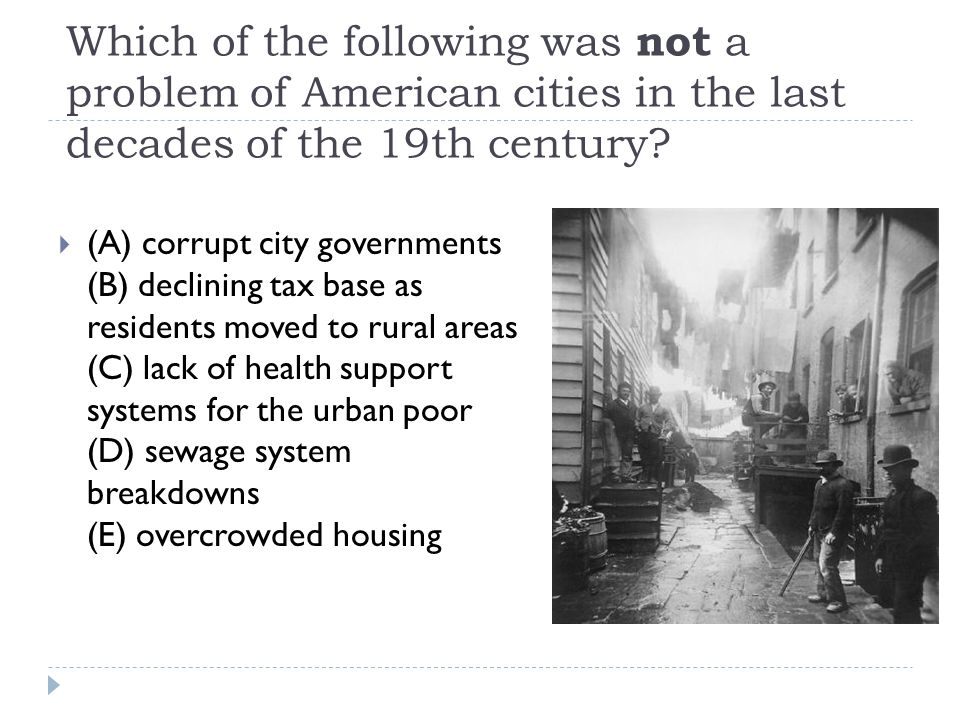 Which of the following was not a problem of American cities in the last decades of the 19th century