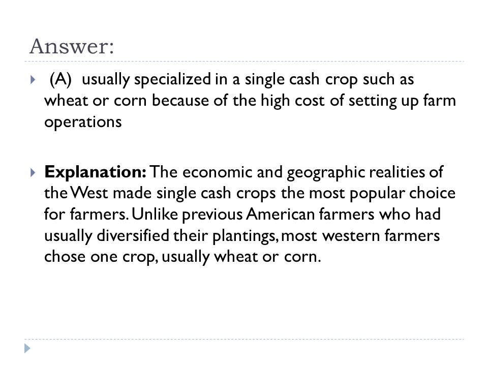 Answer: (A) usually specialized in a single cash crop such as wheat or corn because of the high cost of setting up farm operations.