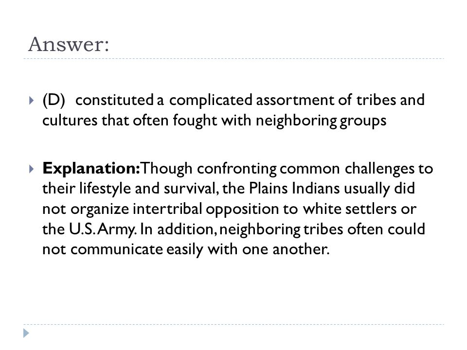 Answer: (D) constituted a complicated assortment of tribes and cultures that often fought with neighboring groups.
