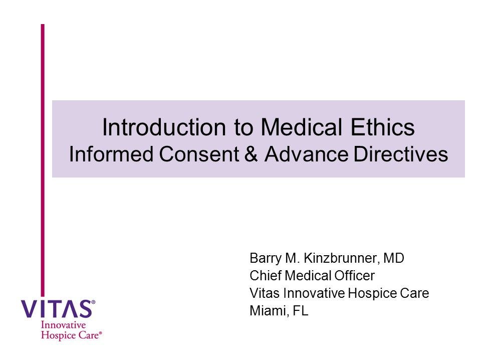 Introduction to Medical Ethics Informed Consent & Advance Directives