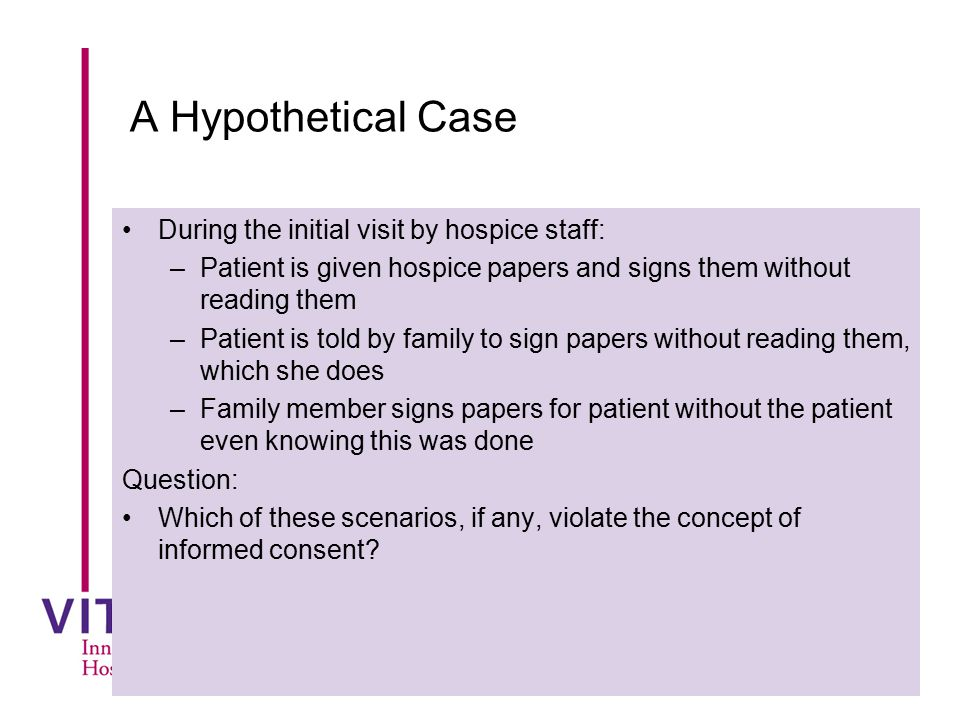 A Hypothetical Case During the initial visit by hospice staff: