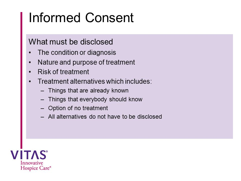 Informed Consent What must be disclosed The condition or diagnosis