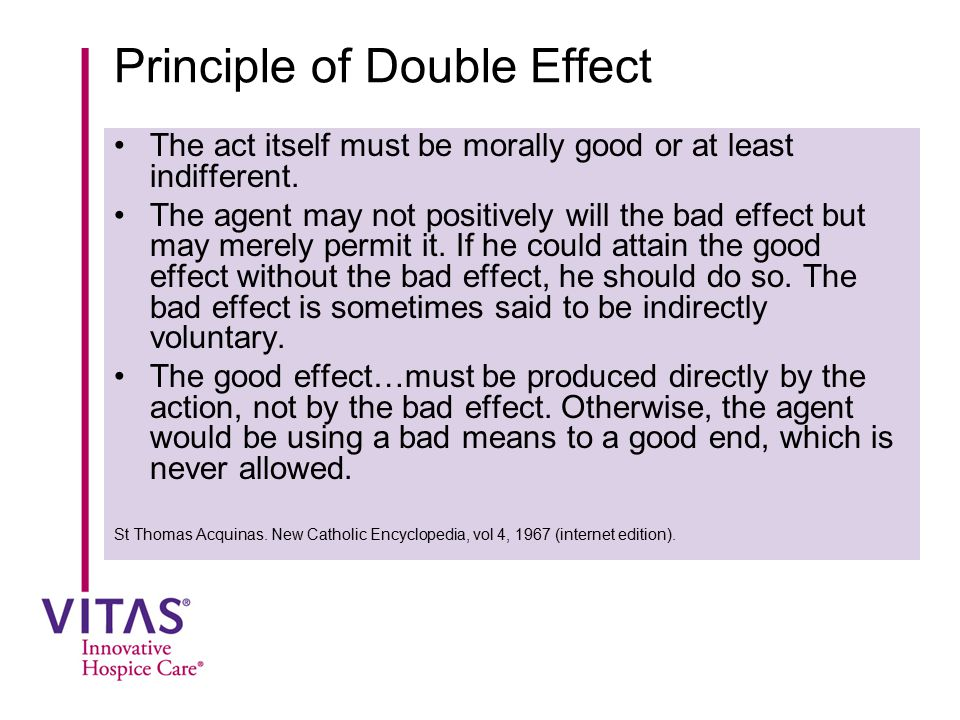 principle of double effect Would you let someone die, to save five others would you kill someone to save five others explore trolleys, killing and the doctrine of double effect.