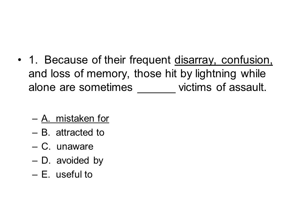 1. Because of their frequent disarray, confusion, and loss of memory, those hit by lightning while alone are sometimes ______ victims of assault.