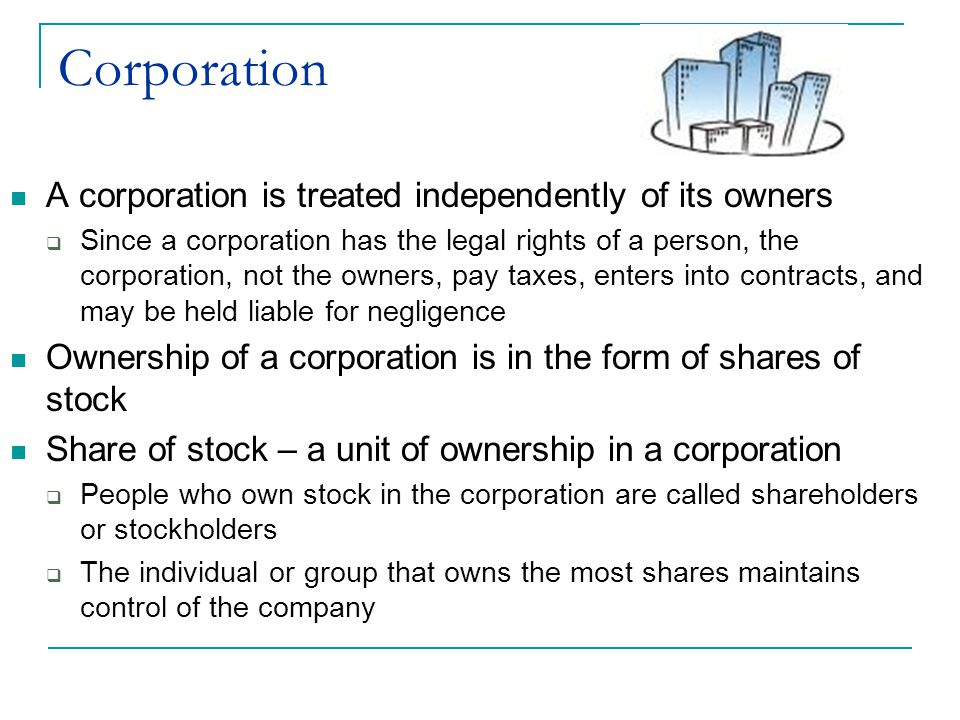 Corporation A corporation is treated independently of its owners