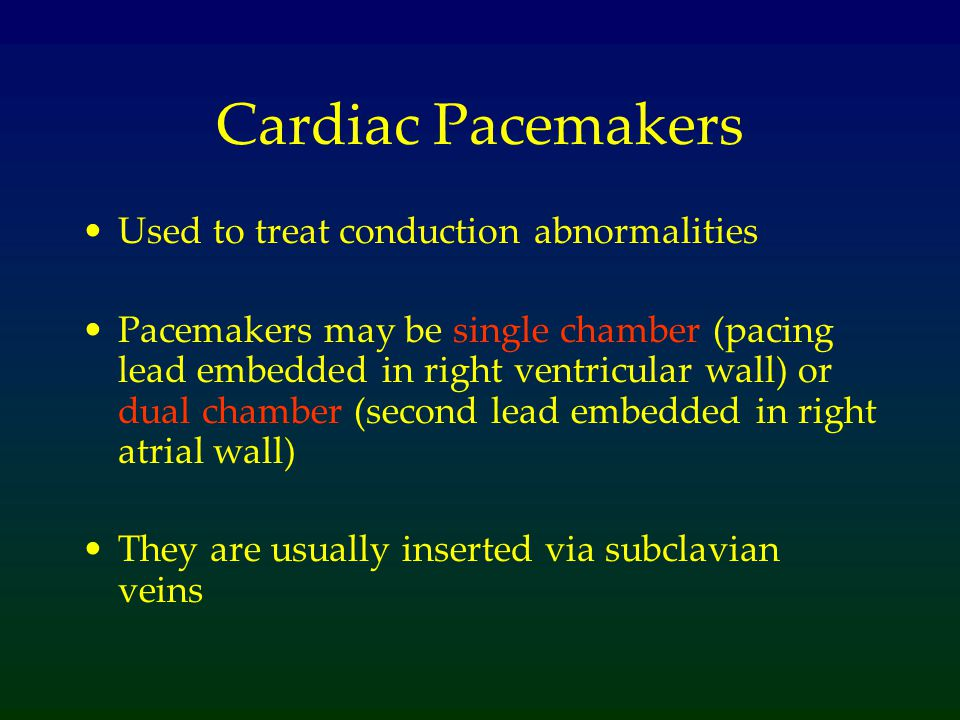 Cardiac Pacemakers Used to treat conduction abnormalities