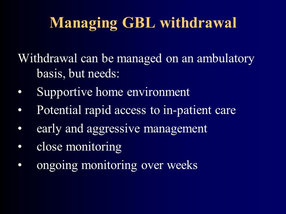 Managing GBL withdrawal