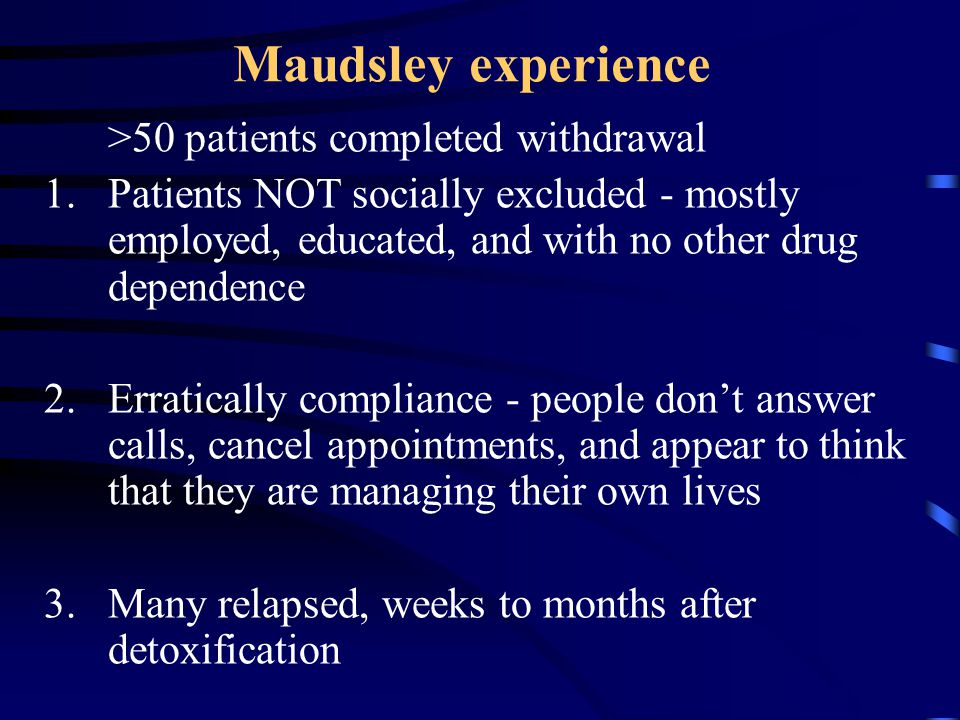 Maudsley experience >50 patients completed withdrawal