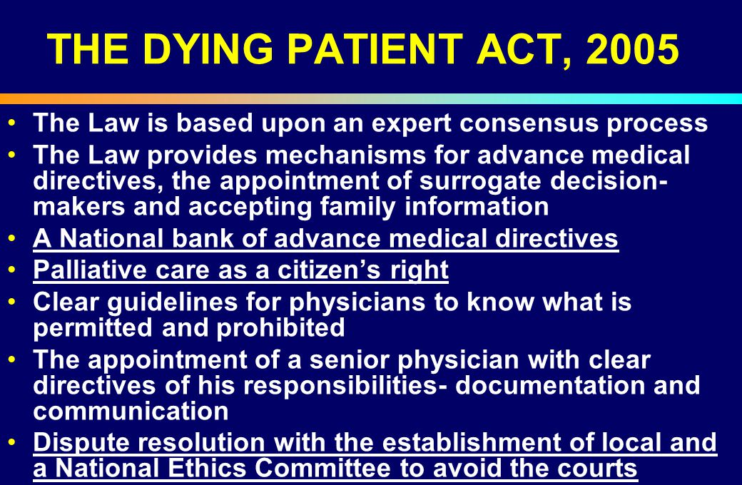 THE DYING PATIENT ACT, 2005 The Law is based upon an expert consensus process.