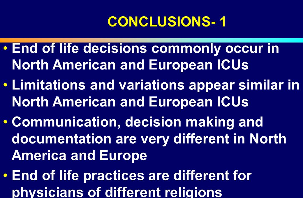 CONCLUSIONS- 1 End of life decisions commonly occur in North American and European ICUs.